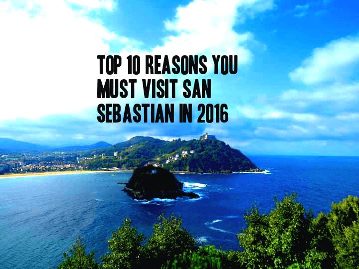 Top 10 Reasons You Must Visit San Sebastian In 2016