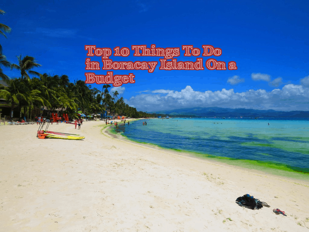Top 10 Things To Do in Boracay Island On a Budget