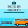 Perth To Melbourne Road Trip – 14 Day Best Drive Itinerary 2020