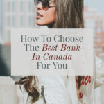 How To Choose The Best Bank In Canada And Save Money - Best Bank In Canada For Newcomers