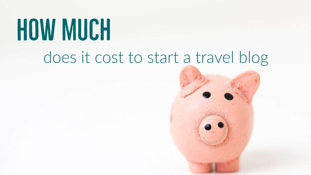 how much does it cost to start a travel blog (1)