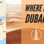 Where Is Dubai? Everything You Need To Know Before Visiting In 2018