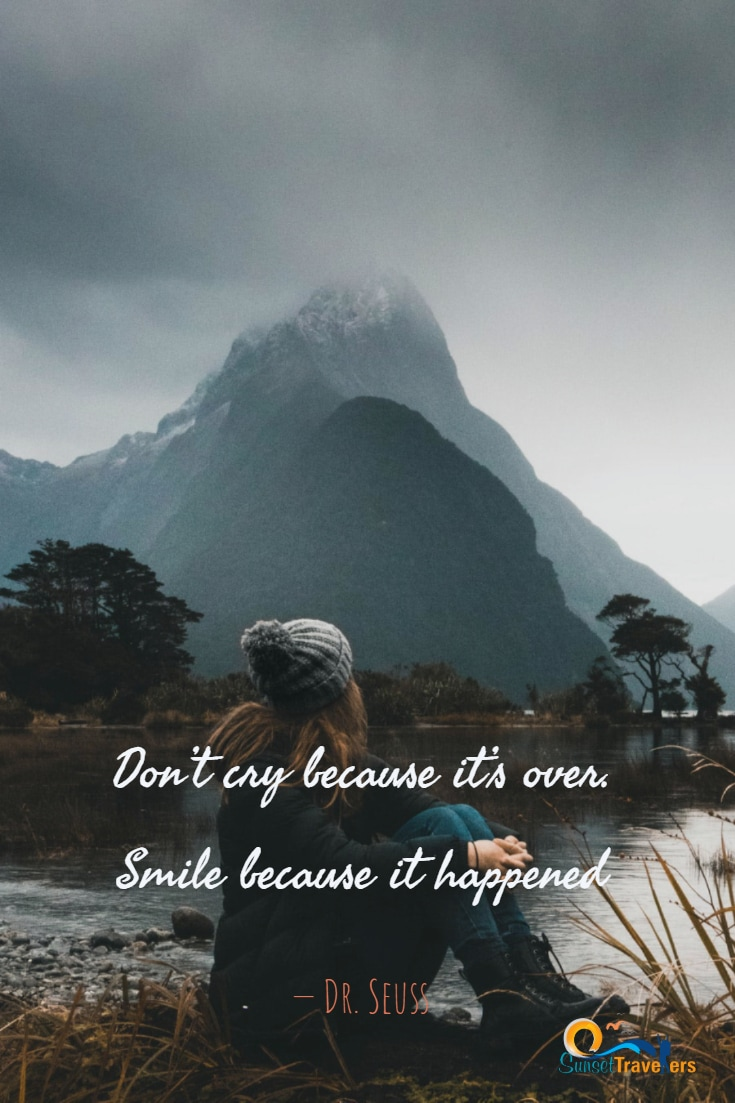 'Don't cry because it's over. Smile because it happened.' - Dr. Seuss