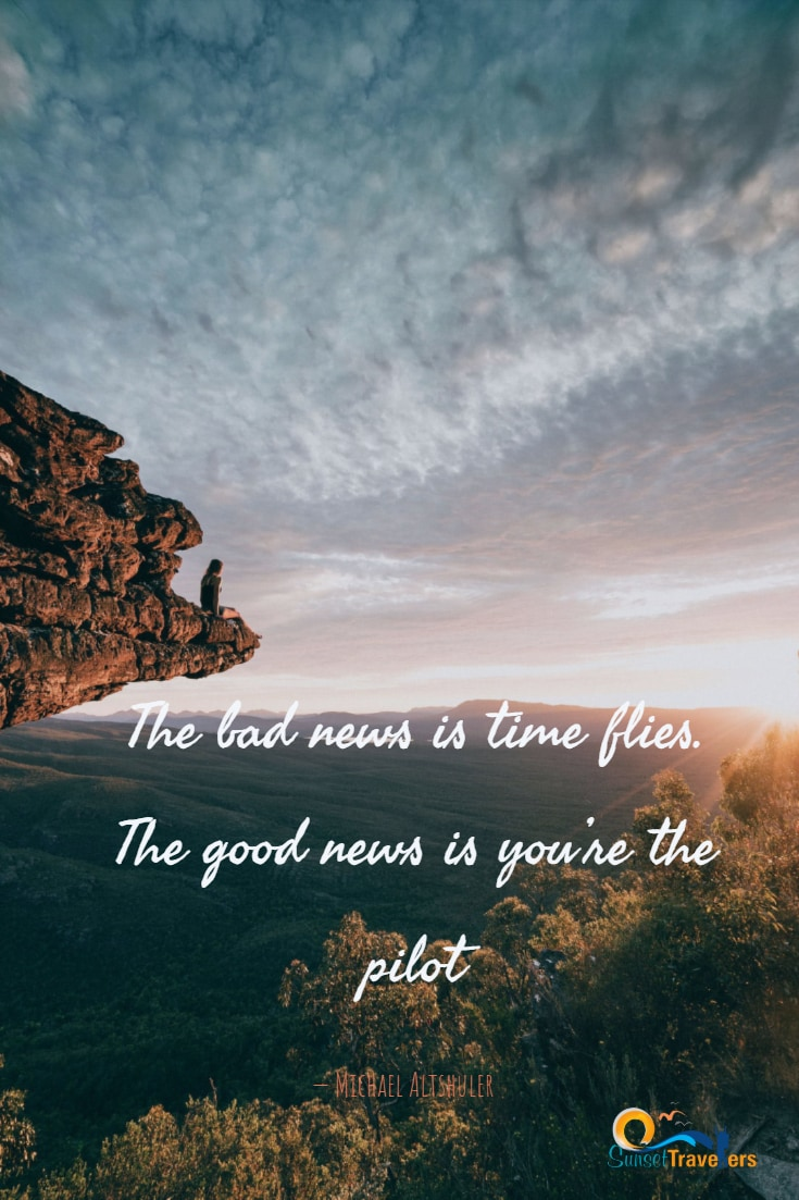 'The bad news is time flies. The good news is you're the pilot.' - Michael Altshuler