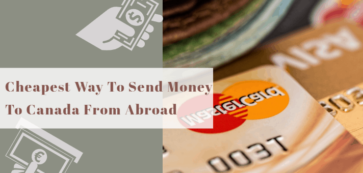 Cheapest Way To Send Money To Canada From Abroad