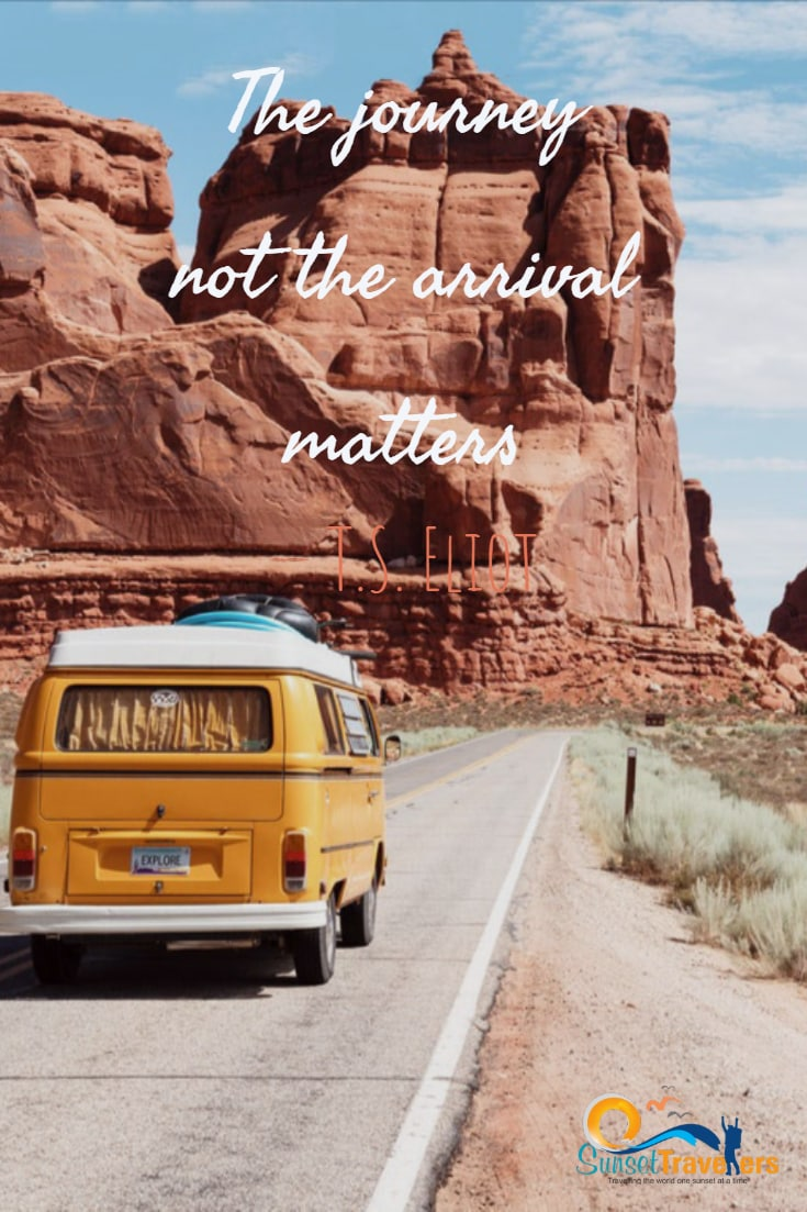 'The journey not the arrival matters.' –T.S. Eliot