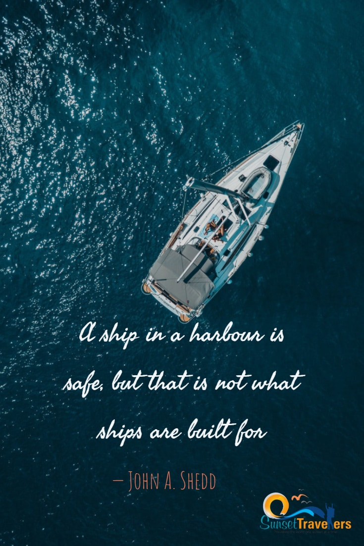 A ship in a harbor is safe, but that is not what ships are built for. - John A. Shedd - Quote about ships and travel