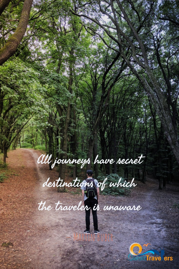 'All journeys have secret destinations of which the traveler is unaware' -Martin Buber