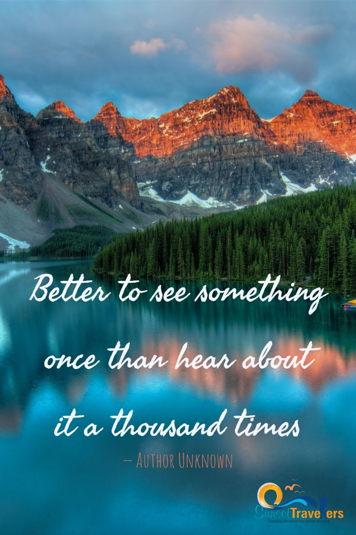 Some of the most inspiring quotes to pursuit your happiness - Better to see something once than hear about it a thousand times.' - Author Unknown