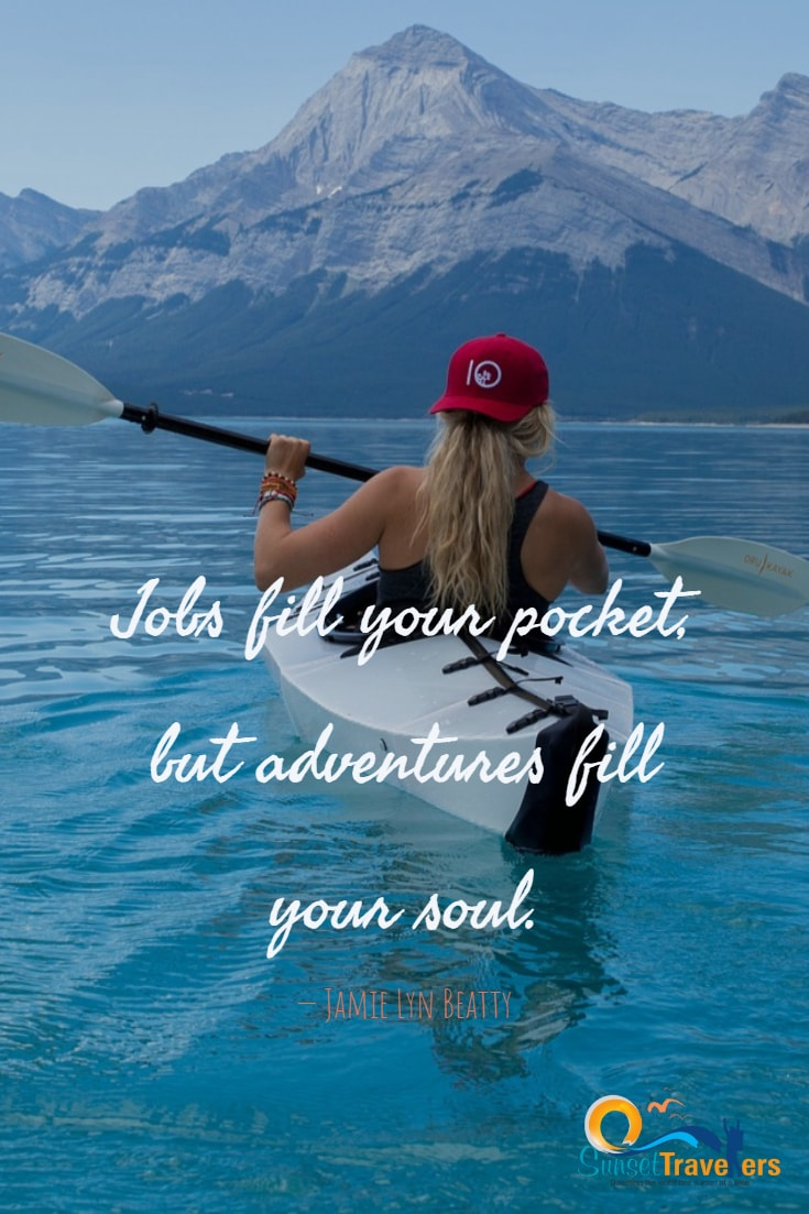 Jobs fill your pocket, but adventures fill your soul. – Jamie Lyn Beatty