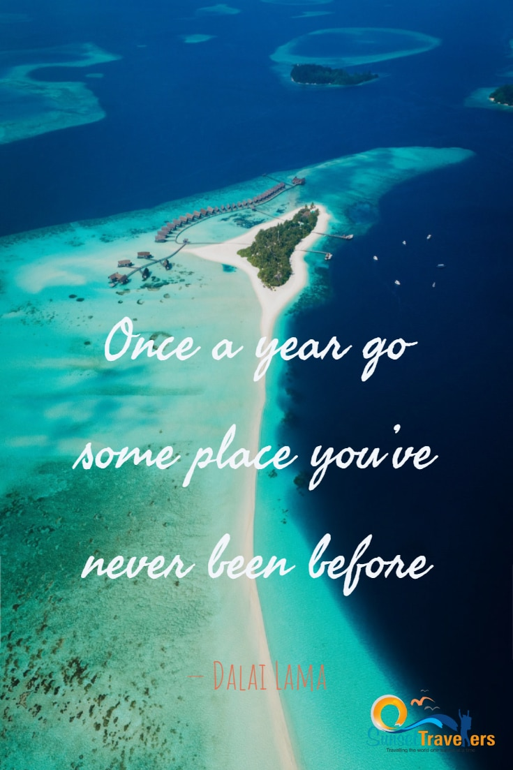 100 Best Inspirational Travel Quotes That Will Leave You With Wanderlust - Once a year go some place you've never been before - Dalai Lama