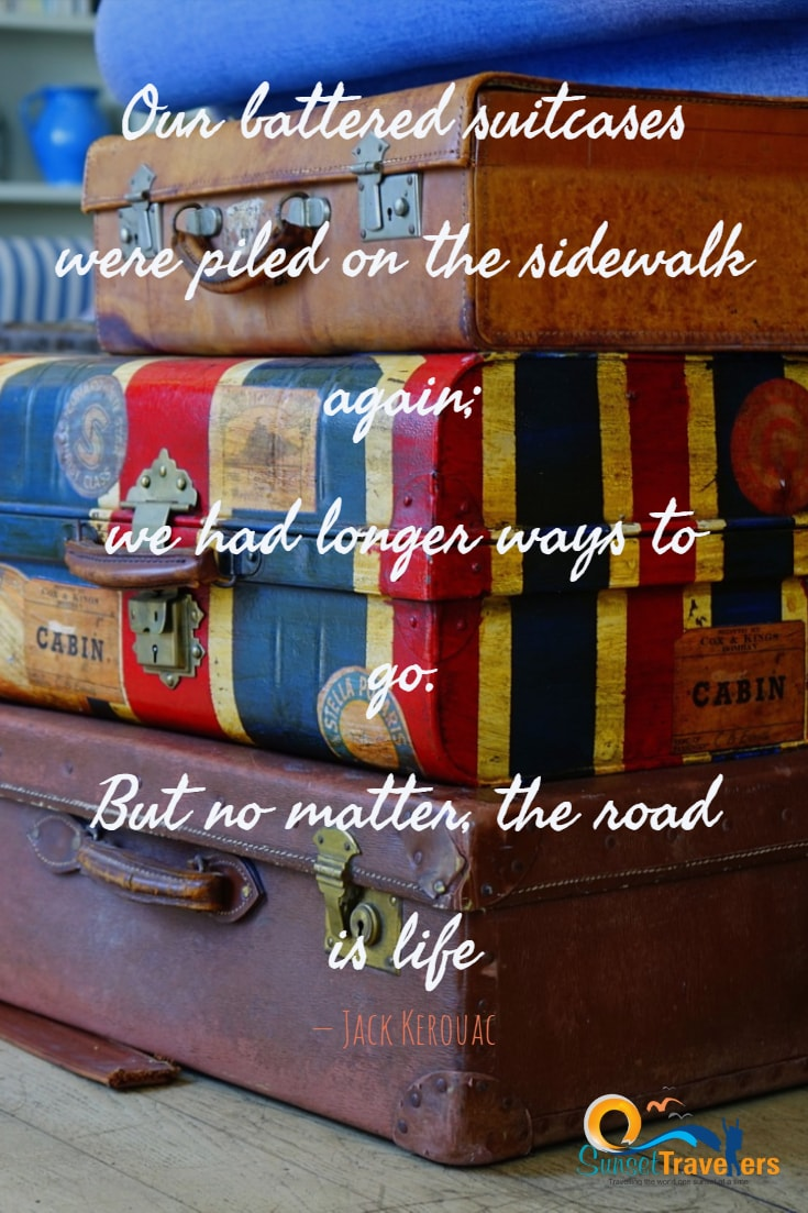 Our battered suitcases were piled on the sidewalk again; we had longer ways to go. But no matter, the road is life.' - Jack Kerouac