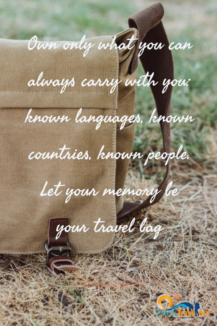 Own only what you can always carry with you known languages, known countries, known people. Let your memory be your travel bag. - Alexandr Solzhenitsyn