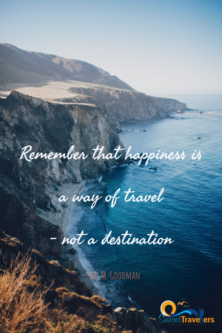 Remember that happiness is a way of travel – not a destination. - Roy M. Goodman