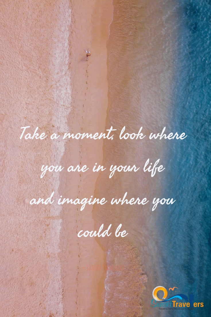 Take a moment, look where you are in your life and imagine where you could be - Sunset Travellers