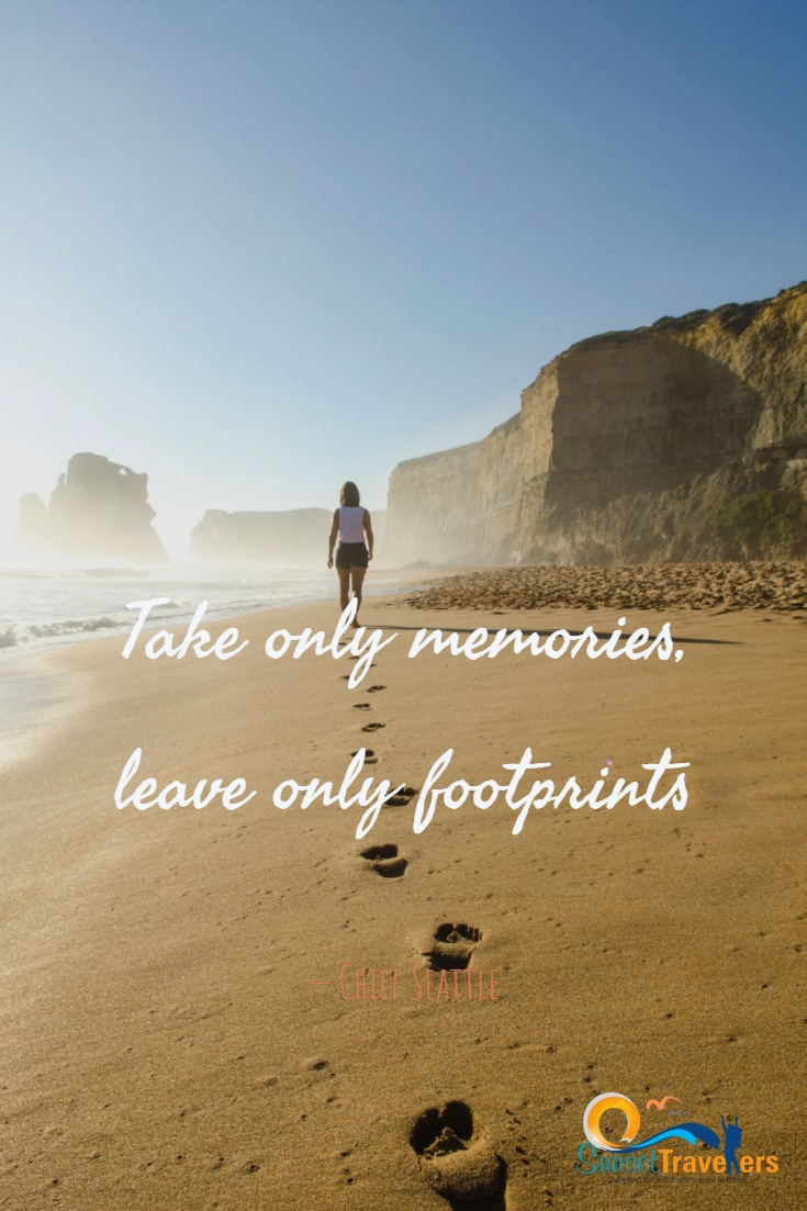 Take only memories, leave only footprints. Chief Seattle