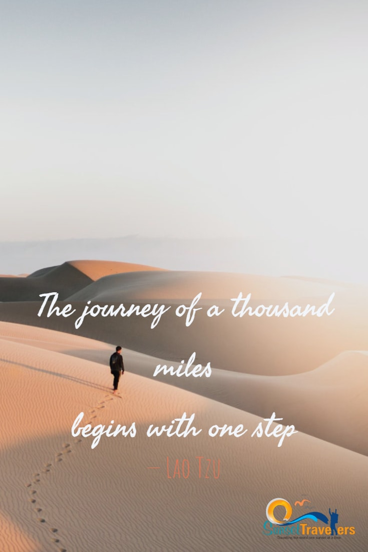 The journey of a thousand miles begins with one step. - Lao Tzu - Best quotes about life and travel