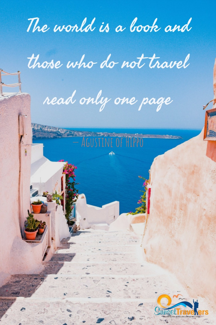 The world is a book and those who do not travel read only one page. - Agustine of Hippo
