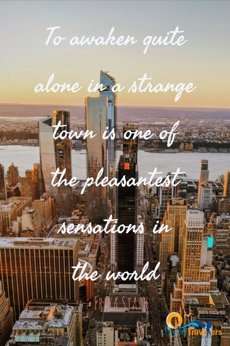 To awaken quite alone in a strange town is one of the pleasantest sensations in the world. – Freya Stark