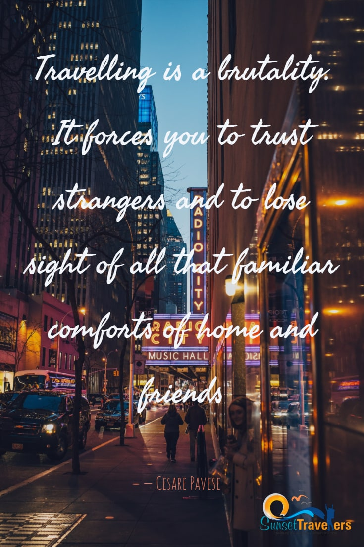 Travelling is a brutality. It forces you to trust strangers and to lose sight of all that familiar comforts of home and friends. - Cesare Pavese