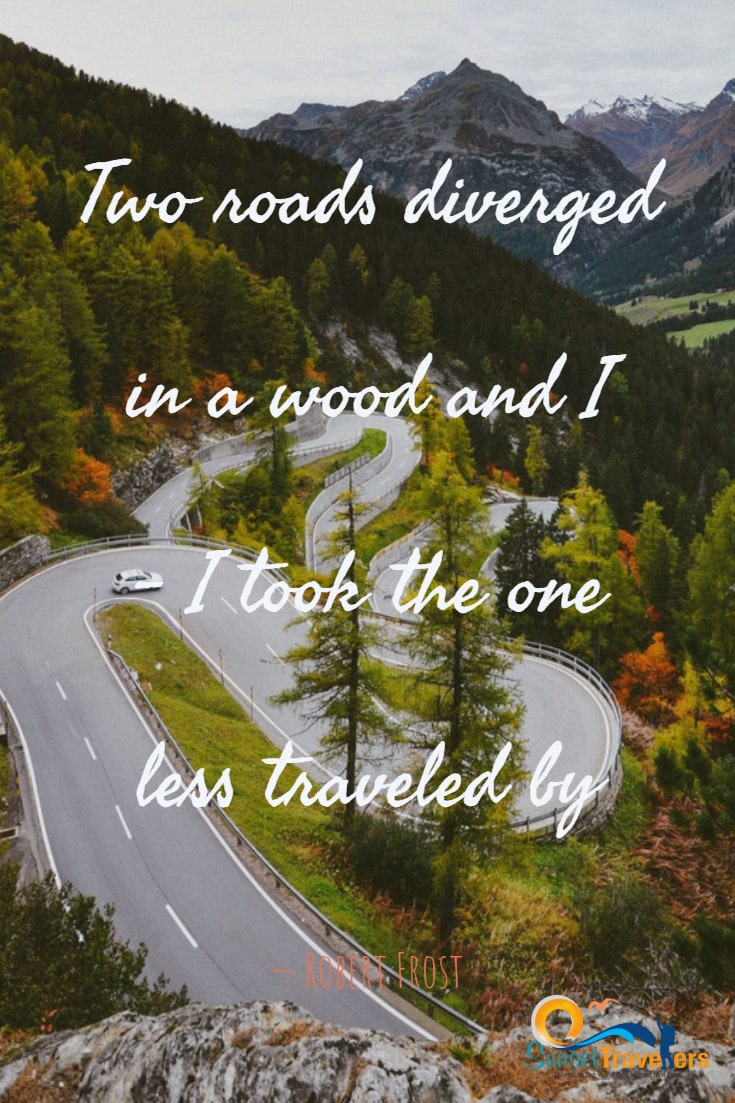 Two roads diverged in a wood and I – I took the one less traveled by. - Robert Frost