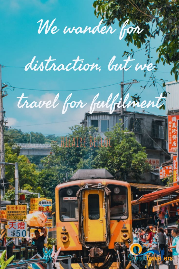 We wander for distraction, but we travel for fulfilment. - Hilaire Belloc