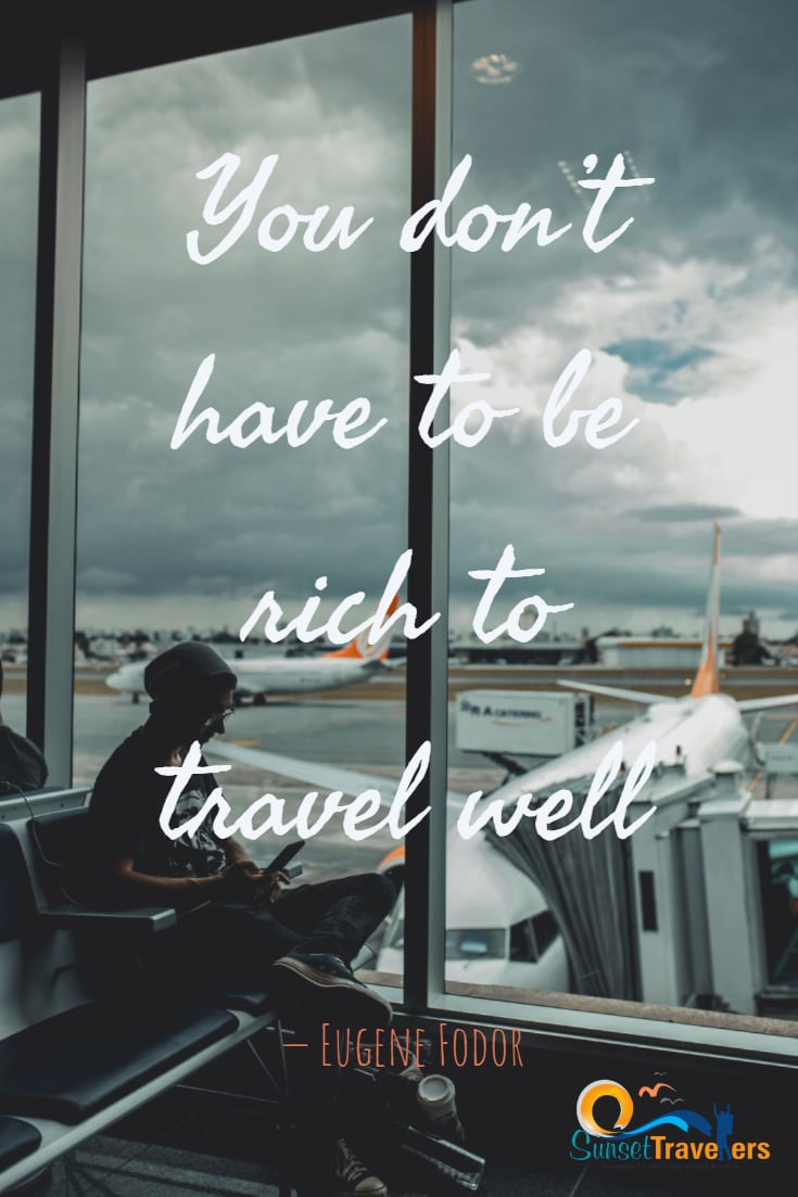 You don't have to be rich to travel well. – Eugene Fodor