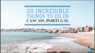 20+ Best Things To Do In Cascais, Portugal - A 2019 Couple's Guide