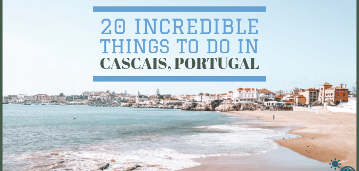 20 incredible things to do in Cascais