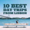 10 Incredible Day Trips From Lisbon – Including Secret Spots