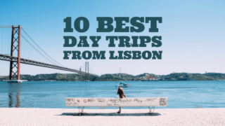 Best Day Trips From Lisbon - 10 Incredible Places You Need To Explore In 2019