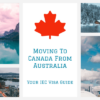 8 Tips For Moving To Canada From Australia On IEC Visa