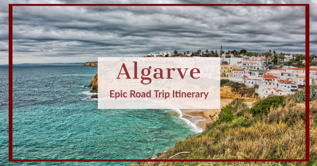Algarve Road Trip – The Perfect 7 Day Road Trip Itinerary (With Map)